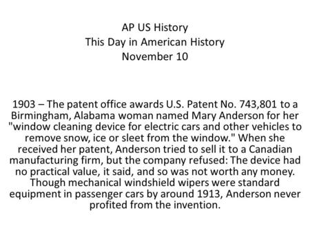 AP US History This Day in American History November 10 1903 – The patent office awards U.S. Patent No. 743,801 to a Birmingham, Alabama woman named Mary.