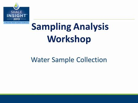 Sampling Analysis Workshop Water Sample Collection.