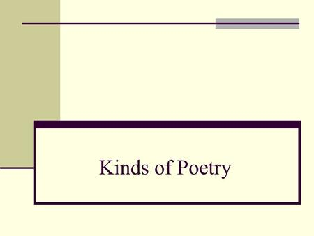 Kinds of Poetry. Acrostic In Acrostic poems, the first letters of each line are aligned vertically to form a word. The word often is the subject of the.