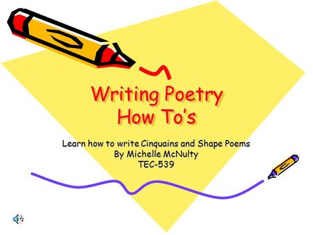 Writing Poetry How To's Writing Poetry How To's Learn how to write Cinquains and Shape Poems By Michelle McNulty TEC-539.