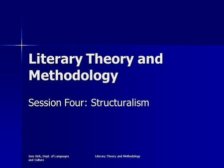 Jens Kirk, Dept. of Languages and Culture Literary Theory and Methodology Session Four: Structuralism.