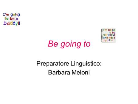 Be going to Preparatore Linguistico: Barbara Meloni.