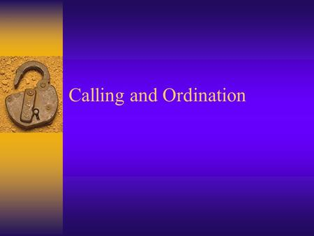Calling and Ordination. The Challenges  1. 24/7  2. No Universal Expectations  3. Personal and Public Scrutiny  4. Double Standards  5. Unfavourable.
