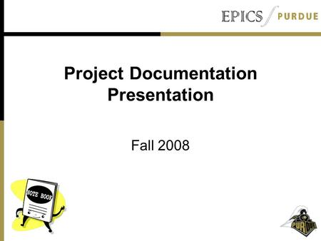 Project Documentation Presentation Fall 2008. Outline Purpose Types of Documentation Individual Documentation Project Documentation Team Documentation.