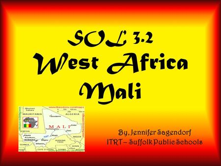 SOL 3.2 West Africa Mali By, Jennifer Sagendorf ITRT – Suffolk Public Schools.