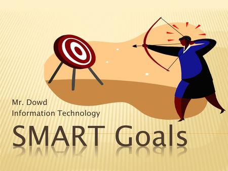 Mr. Dowd Information Technology.  Specific  Measurable  Action Plan  Realistic  Timely.