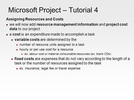 Microsoft Project – Tutorial 4 Assigning Resources and Costs we will now add resource management information and project cost data to our project a cost.