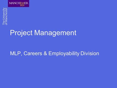 Project Management MLP, Careers & Employability Division.