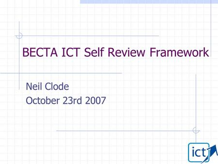 BECTA ICT Self Review Framework Neil Clode October 23rd 2007.