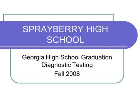 SPRAYBERRY HIGH SCHOOL Georgia High School Graduation Diagnostic Testing Fall 2008.