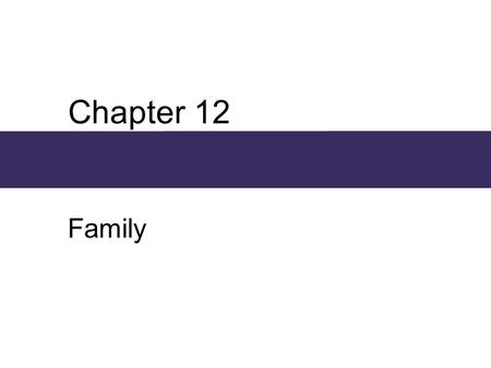 Chapter 12 Family. Chapter Outline  Marriage and Family: Basic Institutions of Society  The U.S. Family Over the Life Course  Roles and Relationships.