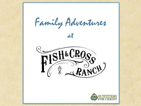 "Family Adventures at. ""Dedicated to the purpose of bringing and keeping families together."" Our programs are for all ages, with the specific design of."
