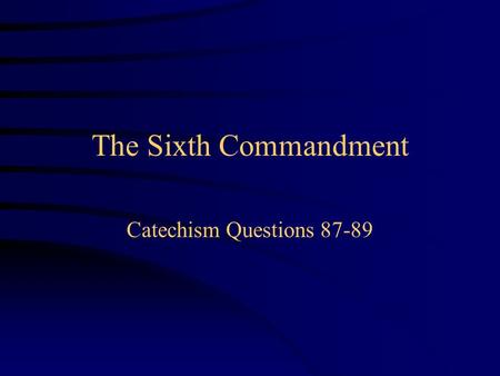 The Sixth Commandment Catechism Questions 87-89.