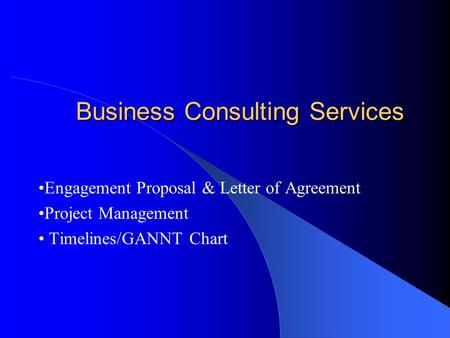 Business Consulting Services Engagement Proposal & Letter of Agreement Project Management Timelines/GANNT Chart.