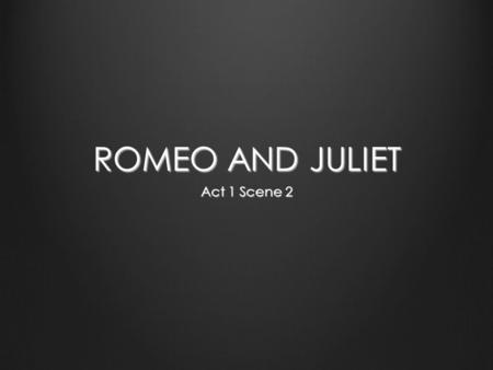 ROMEO AND JULIET Act 1 Scene 2. This scene introduces Paris as Capulet's pick for Juliet's husband and also sets into motion Romeo and Juliet's eventual.