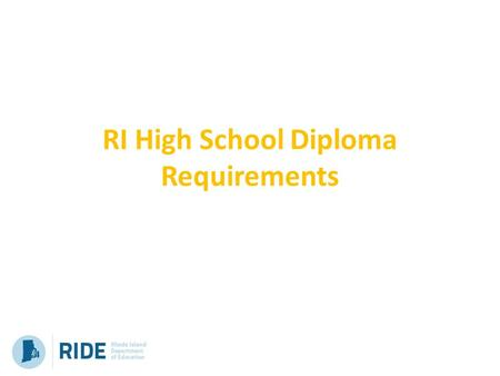 RI High School Diploma Requirements. Coursework Performance- Based Assessments State Assessment Performance assessments are real- life experiences that.