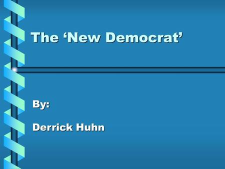 The 'New Democrat' By: Derrick Huhn The Governor The presidential election of 1992 was one of a long shot for Bill Clinton. He was the governor of a.