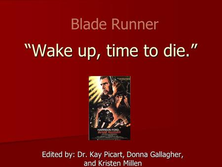"""Wake up, time to die."" Edited by: Dr. Kay Picart, Donna Gallagher, and Kristen Millen Blade Runner."