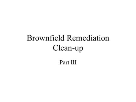 Brownfield Remediation Clean-up Part III. Urban agriculture Has potential to improve the quality of life in urban areas by increasing food security, providing.