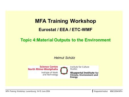MFA Training Workshop Eurostat / EEA / ETC-WMF Topic 4:Material Outputs to the Environment MFA Training Workshop, Luxembourg, 14-15 June 2004Wuppertal.