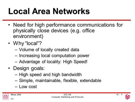 17 - Winter 2005 ECE ECE 766 Computer Interfacing and Protocols 1 Local Area Networks Need for high performance communications for physically close devices.