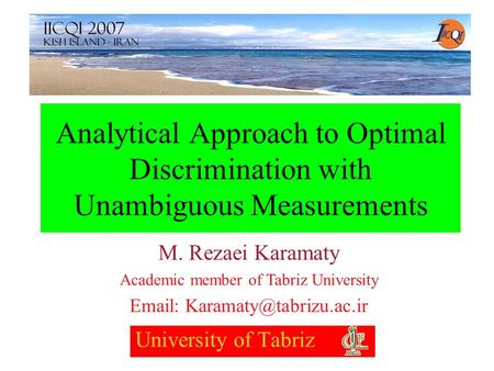 Analytical Approach to Optimal Discrimination with Unambiguous Measurements University of Tabriz M. Rezaei Karamaty Academic member of Tabriz University.