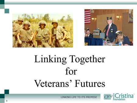 LINKING LIFE TO ITS PROMISE 1 Linking Together for Veterans' Futures.