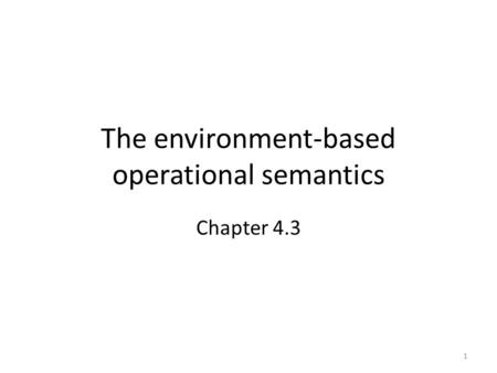 The environment-based operational semantics Chapter 4.3 1.