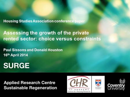 Housing Studies Association conference paper Assessing the growth of the private rented sector: choice versus constraints Paul Sissons and Donald Houston.