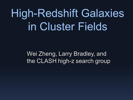 High-Redshift Galaxies in Cluster Fields Wei Zheng, Larry Bradley, and the CLASH high-z search group.