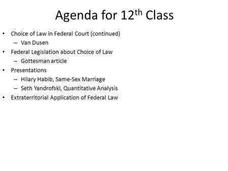 Agenda for 12 th Class Choice of Law in Federal Court (continued) – Van Dusen Federal Legislation about Choice of Law – Gottesman article Presentations.