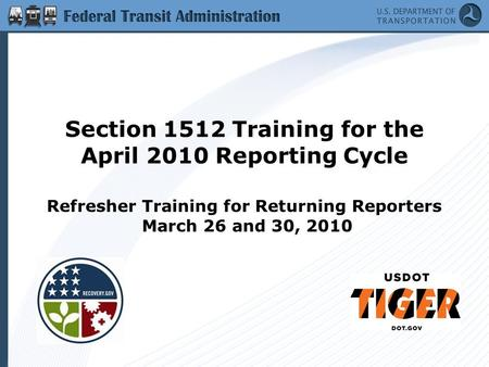 Section 1512 Training for the April 2010 Reporting Cycle Refresher Training for Returning Reporters March 26 and 30, 2010.