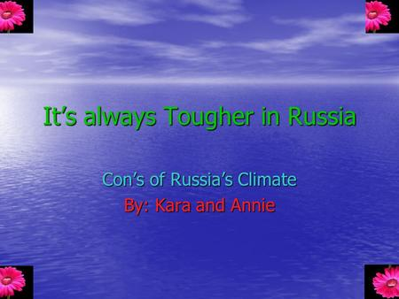 It's always Tougher in Russia Con's of Russia's Climate By: Kara and Annie.