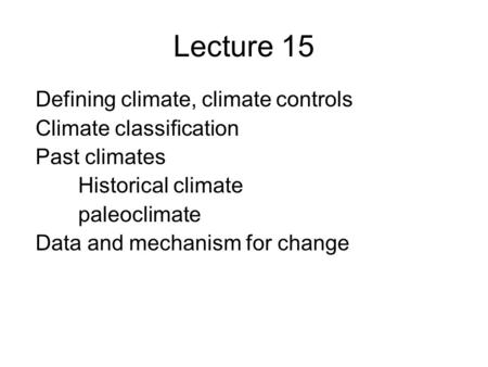 Lecture 15 Defining climate, climate controls Climate classification