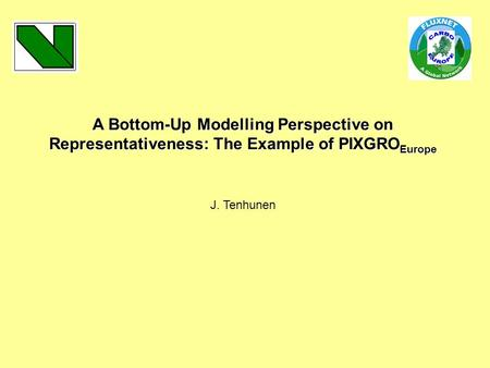 A Bottom-Up Modelling Perspective on Representativeness: The Example of PIXGRO Europe J. Tenhunen.
