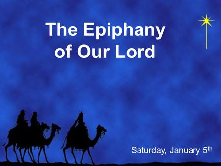 The Epiphany of Our Lord Saturday, January 5 th. Welcome to St. Peter! Today we begin the Epiphany season. Some call it the twelfth day of Christmas.