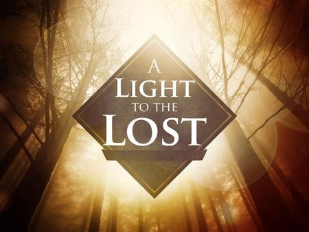 "A Light To The Lost. What It Means To Be LOST New Testament Usage of The Word ""Lost"" – Luke 15:32, 19:10, John 6:12 Apollumi: To destroy fully (to perish."