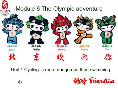 Module 6 The Olympic adventure Unit 1 Cycling is more dangerous than swimming.