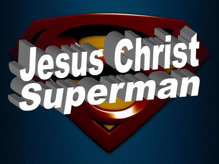 "How is Superman an expression of Jesus? They are both described as ""the light"" that overcomes the darkness."