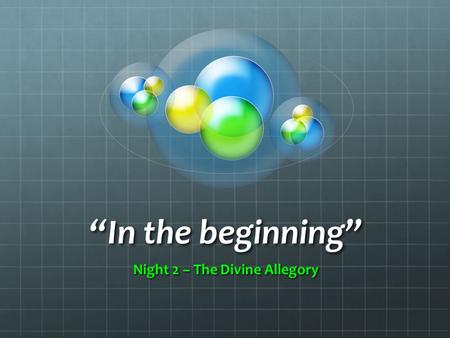 """In the beginning"" Night 2 – The Divine Allegory."