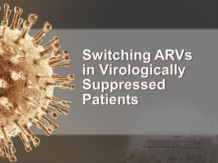 Switching ARVs in Virologically Suppressed Patients.