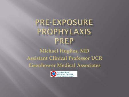 Michael Hughes, MD Assistant Clinical Professor UCR Eisenhower Medical Associates.