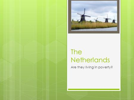 The Netherlands Are they living in poverty?. Population  The Netherlands have a population of 16,531,294 (2009).  They have a dense population of about.