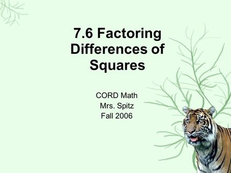 7.6 Factoring Differences of Squares CORD Math Mrs. Spitz Fall 2006.