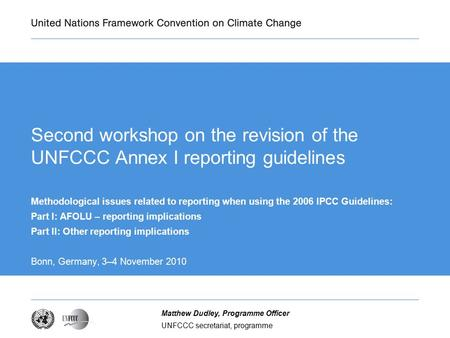 UNFCCC secretariat, programme Matthew Dudley, Programme Officer Second workshop on the revision of the UNFCCC Annex I reporting guidelines Methodological.