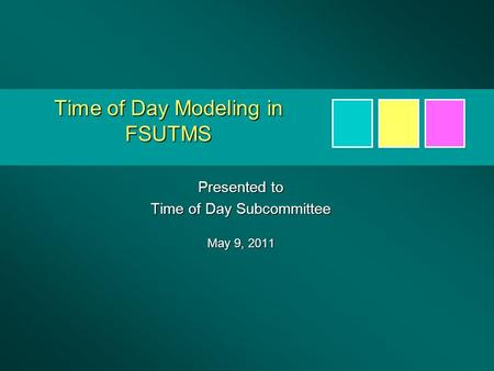Presented to Time of Day Subcommittee May 9, 2011 Time of Day Modeling in FSUTMS.