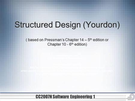 Structured Design (Yourdon) ( based on Pressman's Chapter 14 – 5th edition or Chapter 10 - 6th edition) copyright © 1996, 2001, 2005 R.S. Pressman &