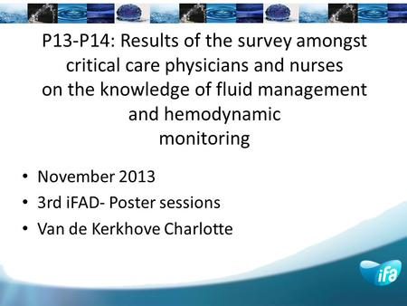 P13-P14: Results of the survey amongst critical care physicians and nurses on the knowledge of fluid management and hemodynamic monitoring November 2013.
