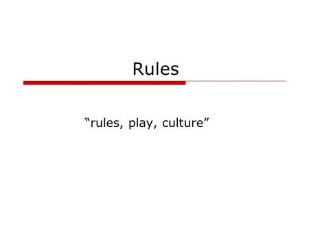 "Rules ""rules, play, culture"". COSC 4126 rules Rules of Tic-Tac-Toe 1.Play occurs on a 3 by 3 grid of 9 squares. 2.Two players take turns marking empty."