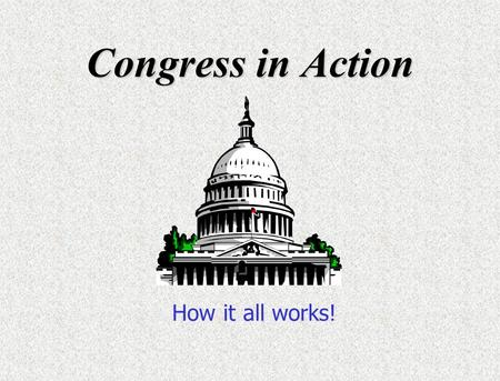 Congress in Action How it all works!. Getting Organized The House of Representatives must organize from scratch each time, since all 435 seats were up.